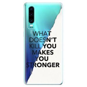 Odolné silikonové pouzdro iSaprio - Makes You Stronger - Huawei P30 vyobraziť